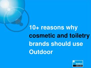 10+ reasons why  cosmetic and toiletry  brands should use Outdoor