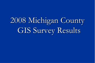 2008 Michigan County GIS Survey Results