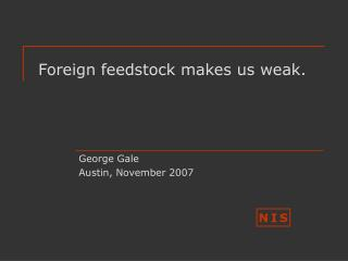 Foreign feedstock makes us weak.