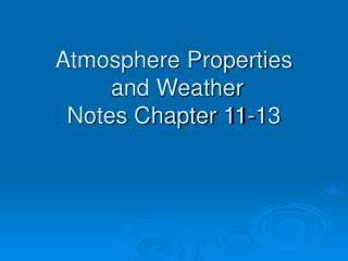 Atmosphere Properties  and Weather Notes Chapter 11-13