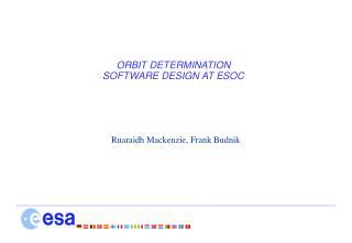 ORBIT DETERMINATION SOFTWARE DESIGN AT ESOC