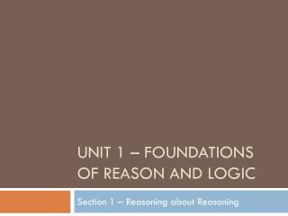 Unit 1 – Foundations of Reason and Logic
