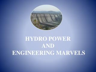 HYDRO POWER AND  ENGINEERING MARVELS