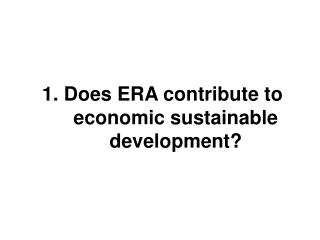 1. Does ERA contribute to economic sustainable development?