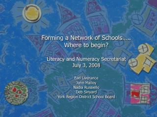 Forming a Network of Schools….. Where to begin? Literacy and Numeracy Secretariat July 3, 2008