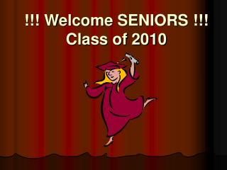 !!! Welcome SENIORS !!! Class of 2010