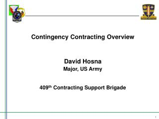 Contingency Contracting Overview David Hosna Major, US Army 409 th  Contracting Support Brigade