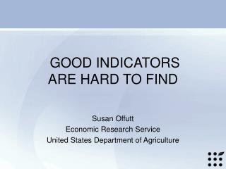 GOOD INDICATORS ARE HARD TO FIND