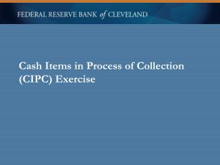 Cash Items in Process of Collection (CIPC) Exercise