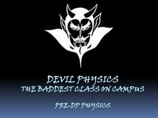 Devil physics The  baddest  class on campus Pre-DP Physics
