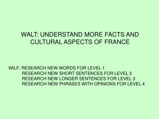 WALT: UNDERSTAND MORE FACTS AND CULTURAL ASPECTS OF FRANCE