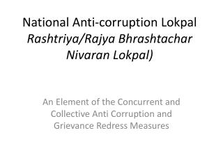 National Anti-corruption Lokpal Rashtriya/Rajya Bhrashtachar Nivaran Lokpal)