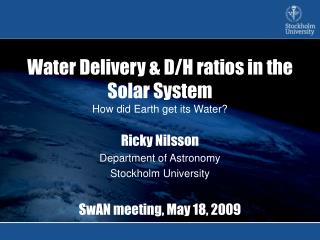 Water Delivery & D/H ratios in the Solar System How did Earth get its Water?