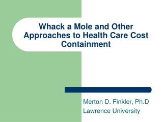 Whack a Mole and Other Approaches to Health Care Cost Containment