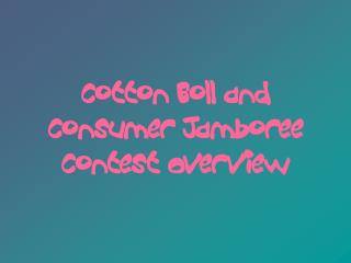 Cotton Boll and Consumer Jamboree Contest Overview