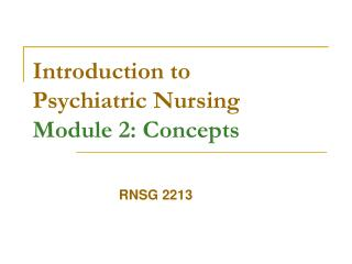 Introduction to  Psychiatric Nursing Module 2: Concepts
