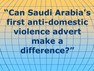 """Can Saudi Arabia's first anti-domestic violence advert make a difference?"""