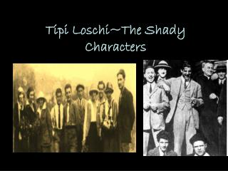 Tipi Loschi~The Shady Characters
