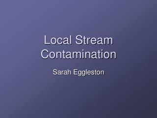 Local Stream Contamination