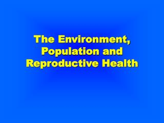 The Environment, Population and Reproductive Health