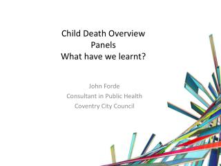 Child Death Overview Panels What have we learnt?