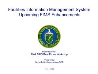 Presentation for: 2009 FIMS/Real Estate Workshop Prepared by: Gayle Smith, Headquarters (EES)