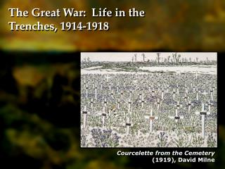 The Great War:  Life in the Trenches, 1914-1918