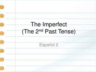 The Imperfect (The 2 nd  Past Tense)