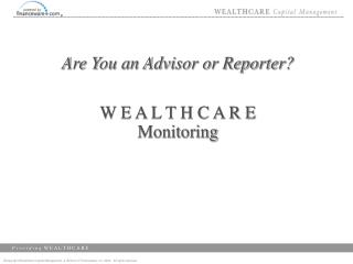 Are You an Advisor or Reporter? W E A L T H C A R E Monitoring