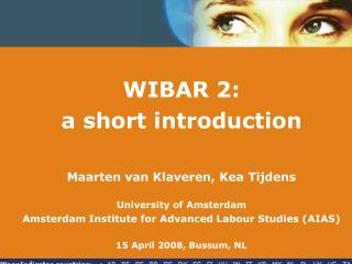WIBAR 2: a short introduction Maarten van Klaveren, Kea Tijdens University of Amsterdam