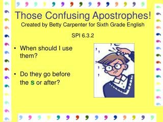 Those Confusing Apostrophes! Created by Betty Carpenter for Sixth Grade English SPI 6.3.2