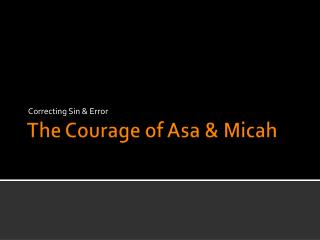 The Courage of Asa &  Micah