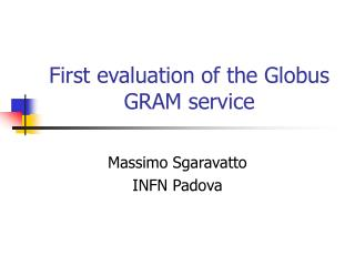 First evaluation of the Globus GRAM service
