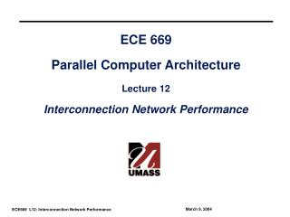 ECE 669 Parallel Computer Architecture Lecture 12 Interconnection Network Performance