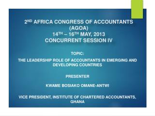 2 ND  AFRICA CONGRESS OF ACCOUNTANTS (AGOA) 14 TH  – 16 TH  MAY, 2013 CONCURRENT SESSION IV