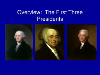 Overview:  The First Three Presidents