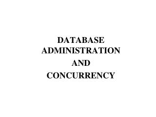 DATABASE ADMINISTRATION 	AND 	CONCURRENCY