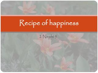 Recipe of happiness