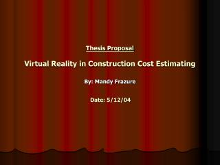 Thesis Proposal  Virtual Reality in Construction Cost Estimating