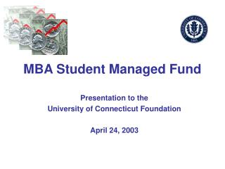 Presentation to the  University of Connecticut Foundation April 24, 2003
