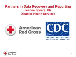 Partners in Data Recovery and Reporting Jeanne Spears, RN Disaster Health Services