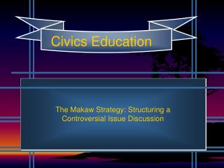 The Makaw Strategy: Structuring a Controversial Issue Discussion