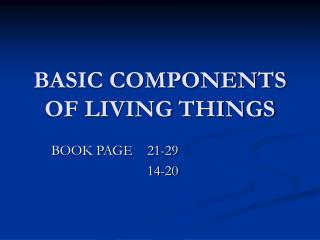 BASIC COMPONENTS OF LIVING THINGS