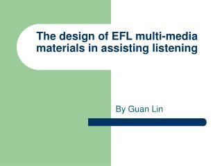 The design of EFL multi-media materials in assisting listening