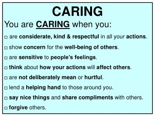CARING You are  CARING when you: □ a re  considerate, kind & respectful  in all your  actions .