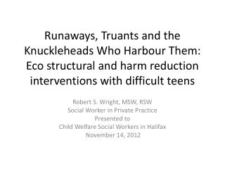 Robert S. Wright, MSW, RSW Social Worker in Private Practice Presented to