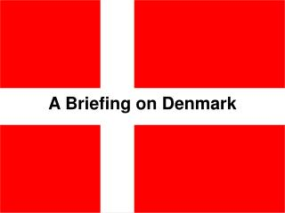 A Briefing on Denmark
