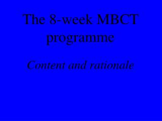 The 8-week MBCT programme Content and rationale