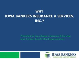 Why  Iowa Bankers Insurance & Services, Inc.?