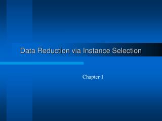 Data Reduction via Instance Selection